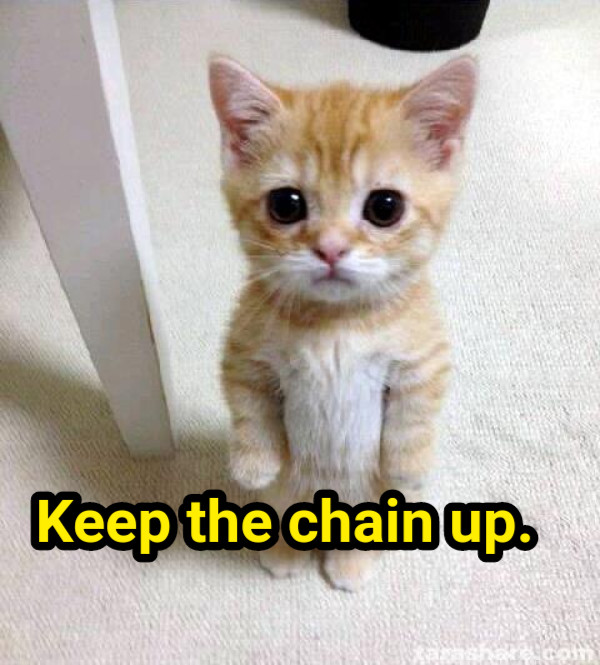 Keep the chain up.