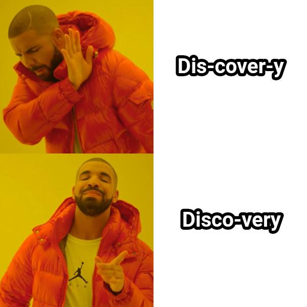 Dis-cover-y Disco-very